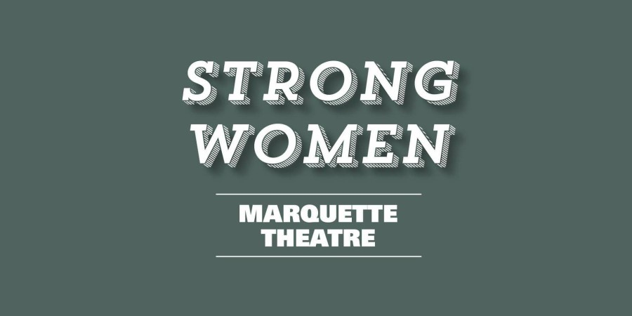 The+Marquette+Theatre%27s+featuring+theme+of+the+2015-2016+season+is+%E2%80%9CStrong+Women.%E2%80%9D