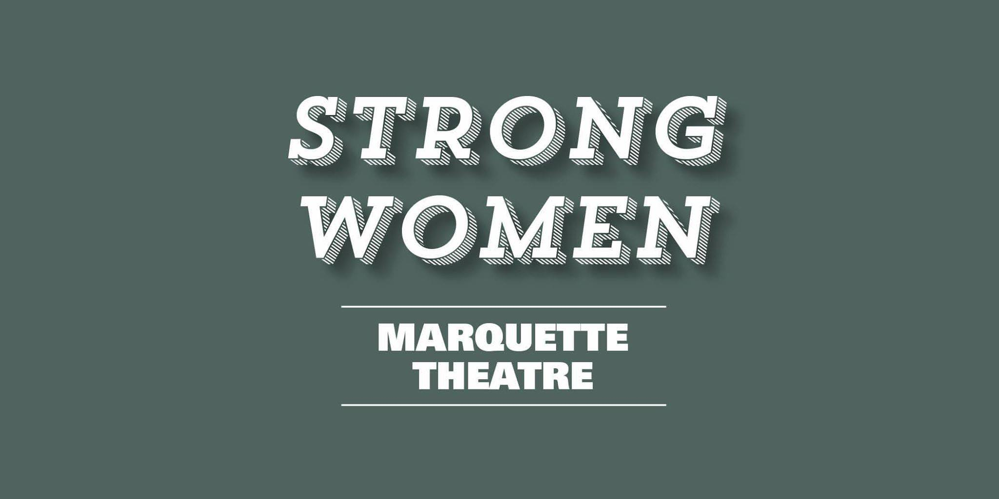 "The Marquette Theatre's featuring theme of the 2015-2016 season is ""Strong Women."""