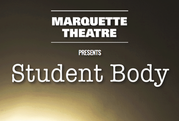 Marquette Theatre presents Student Body.